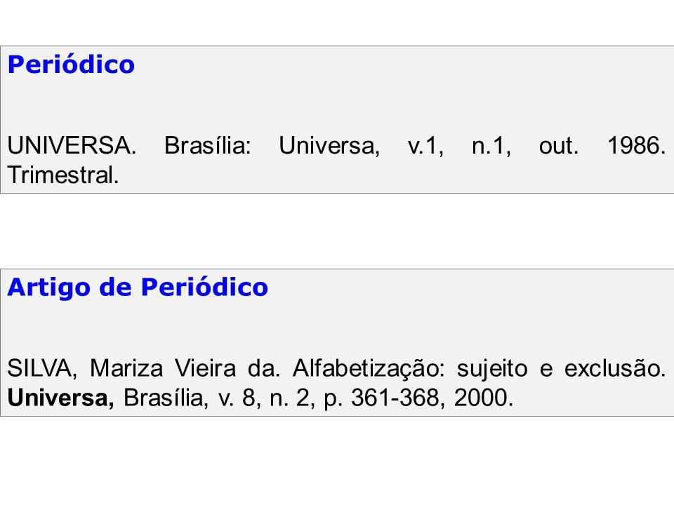 Artigo de Periódico SILVA, Mariza Vieira da. Alfabetização: sujeito e exclusão. Universa, Brasília, v. 8, n. 2, p. 361-368, 2000. Periódico UNIVERSA.
