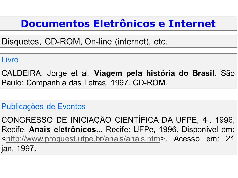 Documentos Eletrônicos e Internet Disquetes, CD-ROM, On-line (internet), etc. Livro CALDEIRA, Jorge et al. Viagem pela história do Brasil. São Paulo: