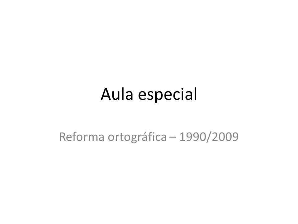 Aula especial Reforma ortográfica – 1990/2009