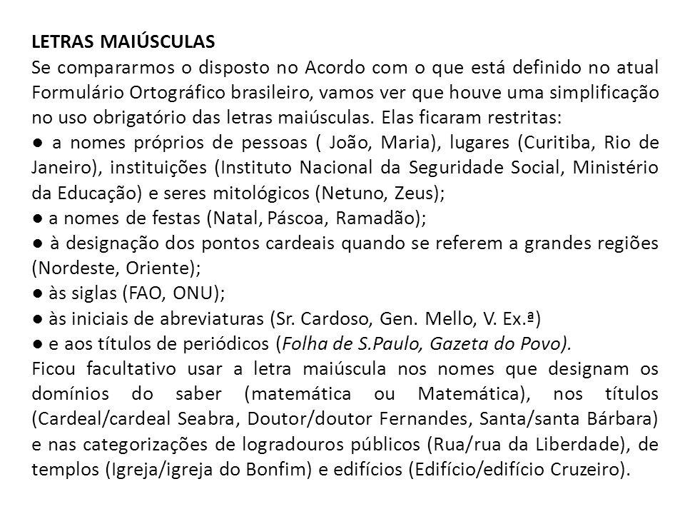 LETRAS MAIÚSCULAS Se compararmos o disposto no Acordo com o que está definido no atual Formulário Ortográfico brasileiro, vamos ver que houve uma simp