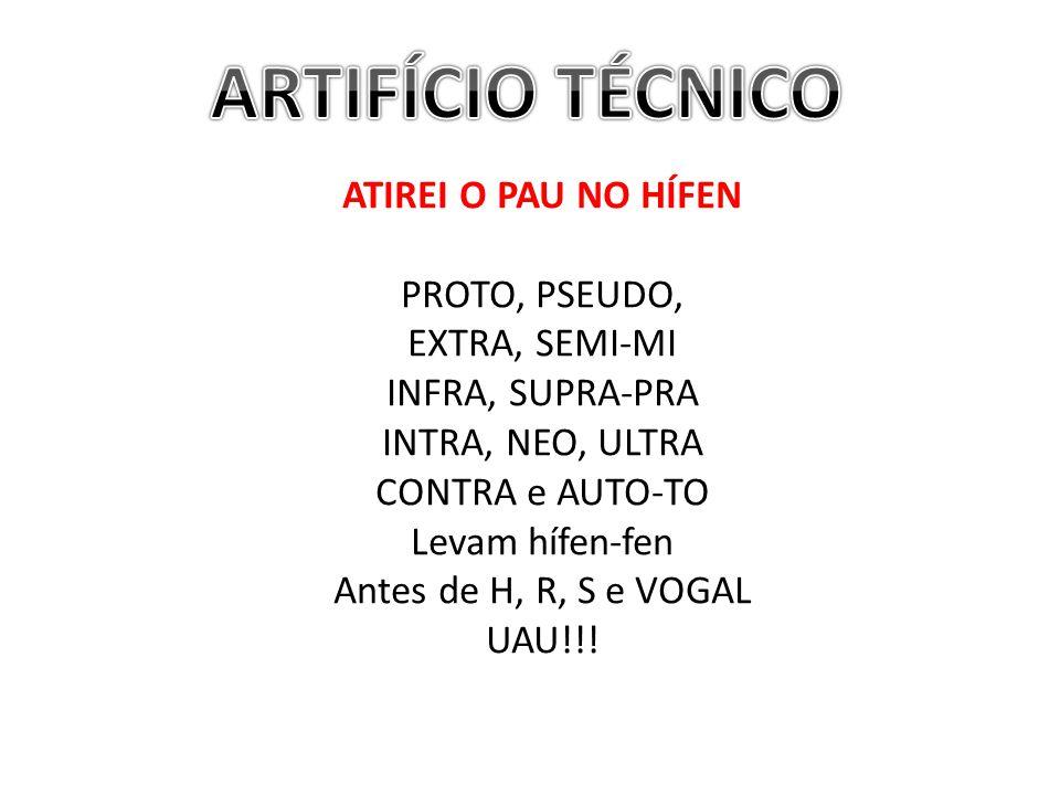 ATIREI O PAU NO HÍFEN PROTO, PSEUDO, EXTRA, SEMI-MI INFRA, SUPRA-PRA INTRA, NEO, ULTRA CONTRA e AUTO-TO Levam hífen-fen Antes de H, R, S e VOGAL UAU!!