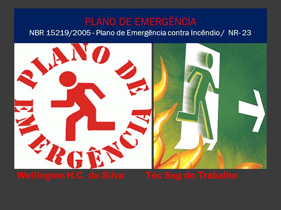 PLANO DE EMERGÊNCIA NBR 15219/2005 - Plano de Emergência contra Incêndio / NR- 23 Wellington H.C. da SilvaTéc Seg do Trabalho