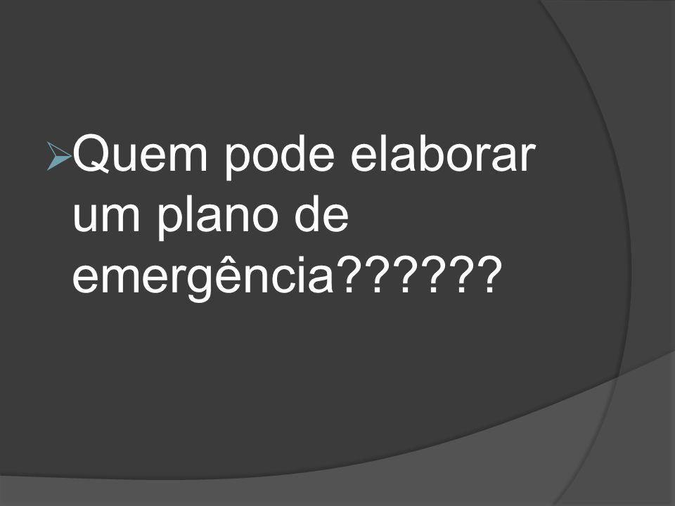  Quem pode elaborar um plano de emergência??????