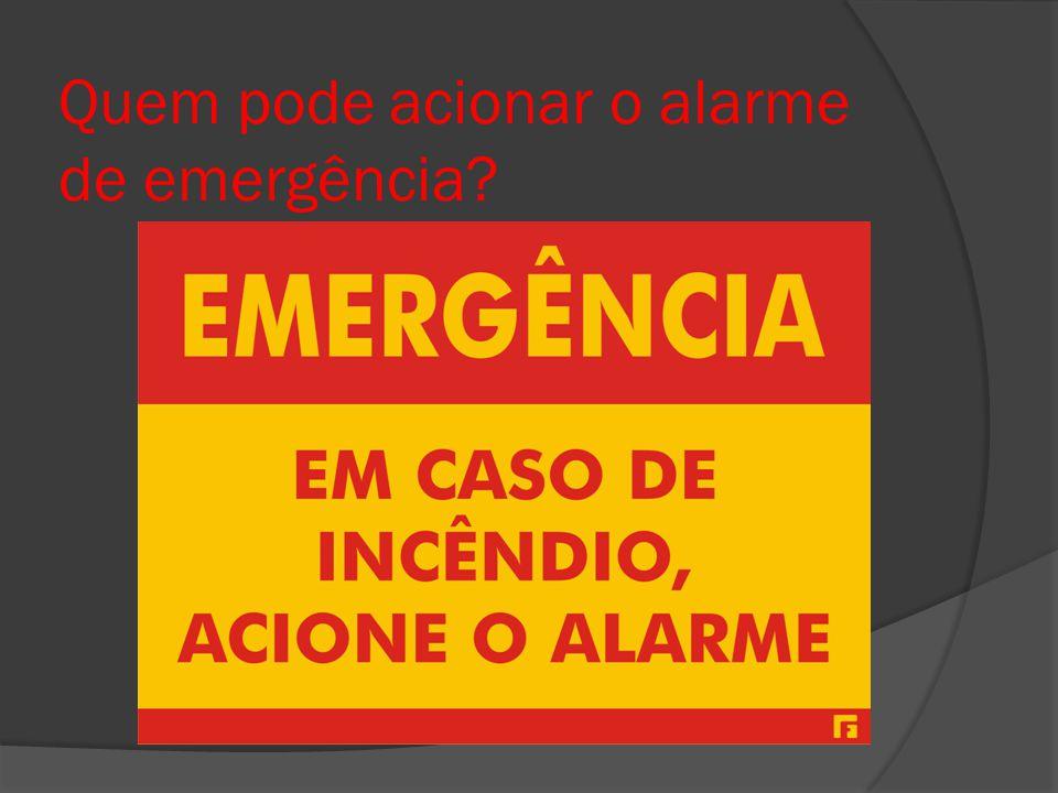 Quem pode acionar o alarme de emergência?