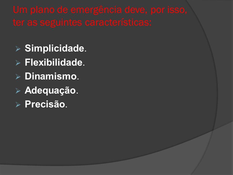 Um plano de emergência deve, por isso, ter as seguintes características:  Simplicidade.  Flexibilidade.  Dinamismo.  Adequação.  Precisão.