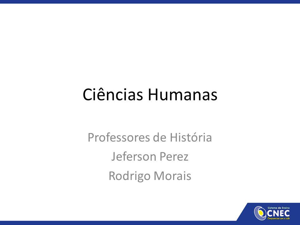 Ciências Humanas Professores de História Jeferson Perez Rodrigo Morais