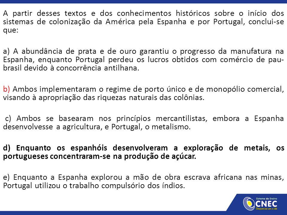 A partir desses textos e dos conhecimentos históricos sobre o início dos sistemas de colonização da América pela Espanha e por Portugal, conclui-se qu