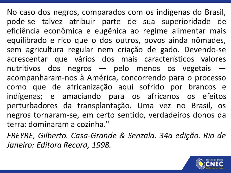 No caso dos negros, comparados com os indígenas do Brasil, pode-se talvez atribuir parte de sua superioridade de eficiência econômica e eugênica ao re