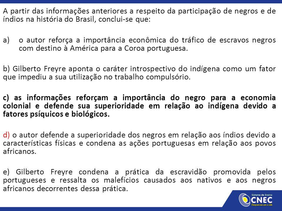 A partir das informações anteriores a respeito da participação de negros e de índios na história do Brasil, conclui-se que: a)o autor reforça a import