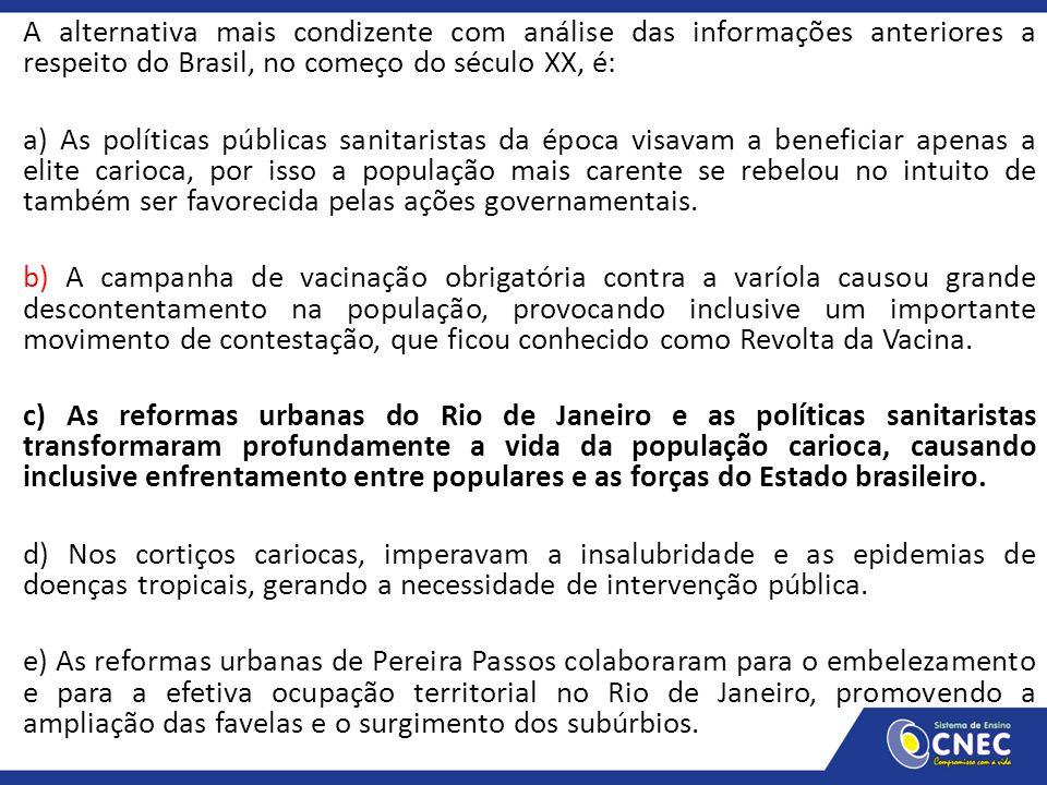 A alternativa mais condizente com análise das informações anteriores a respeito do Brasil, no começo do século XX, é: a) As políticas públicas sanitar