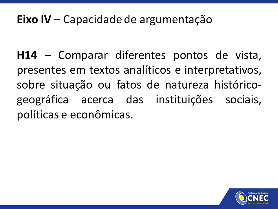 Eixo IV – Capacidade de argumentação H14 – Comparar diferentes pontos de vista, presentes em textos analíticos e interpretativos, sobre situação ou fa