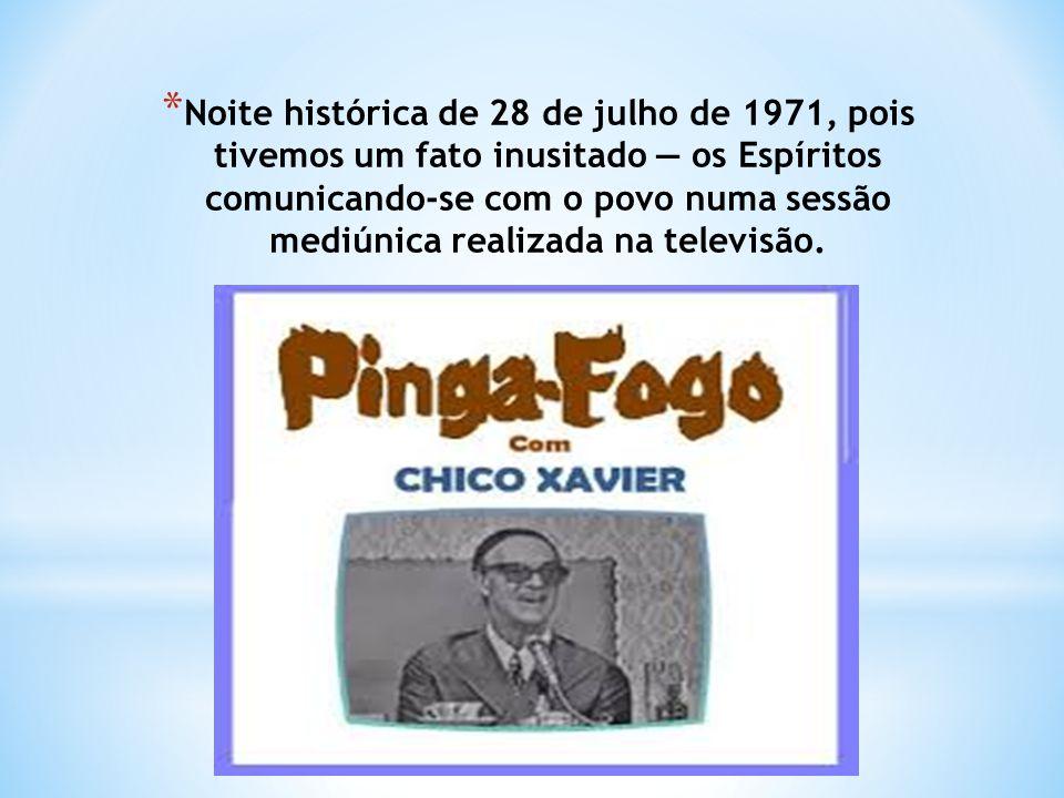 * Noite histórica de 28 de julho de 1971, pois tivemos um fato inusitado — os Espíritos comunicando-se com o povo numa sessão mediúnica realizada na televisão.
