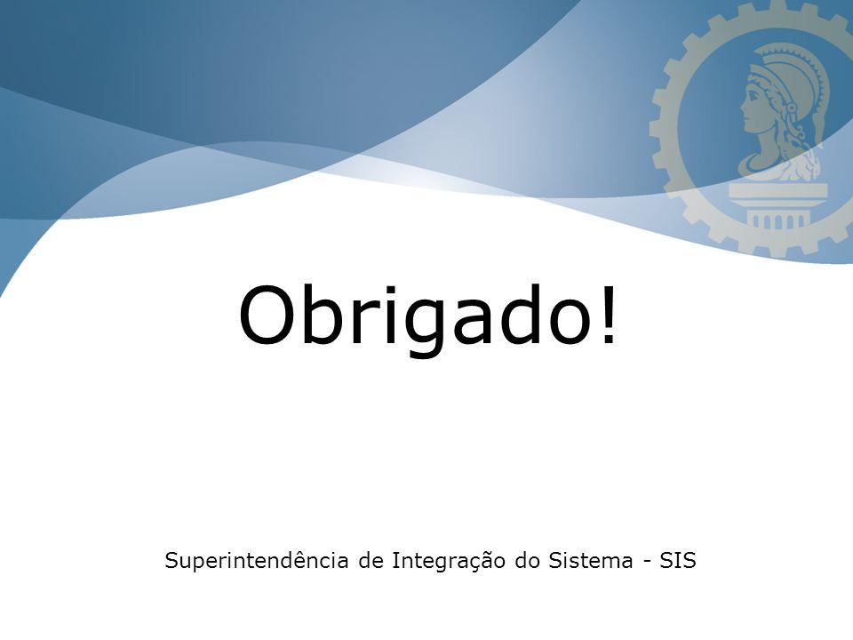 Obrigado! Superintendência de Integração do Sistema - SIS