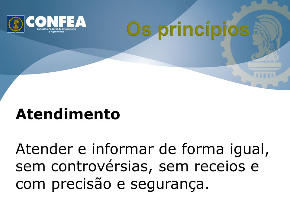 Atendimento Atender e informar de forma igual, sem controvérsias, sem receios e com precisão e segurança.