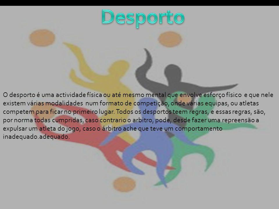 O desporto é uma actividade física ou até mesmo mental que envolve esforço físico e que nele existem várias modalidades num formato de competição, ond