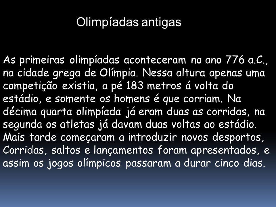 Olimpíadas antigas As primeiras olimpíadas aconteceram no ano 776 a.C., na cidade grega de Olímpia. Nessa altura apenas uma competição existia, a pé 1