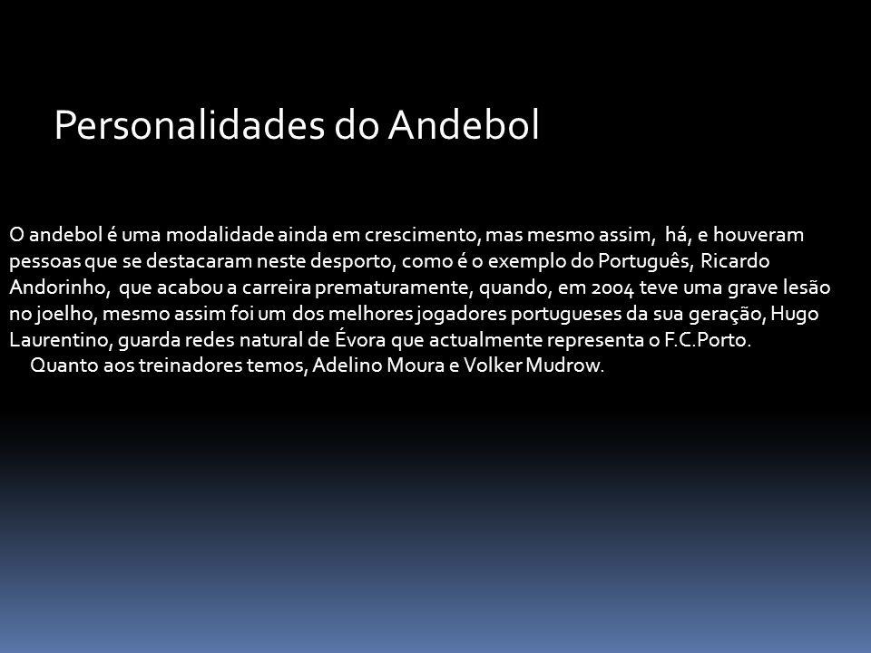 Personalidades do Andebol O andebol é uma modalidade ainda em crescimento, mas mesmo assim, há, e houveram pessoas que se destacaram neste desporto, c