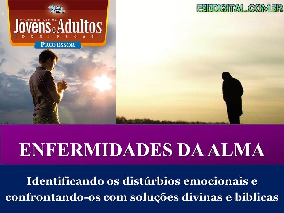 ENFERMIDADES DA ALMA Identificando os distúrbios emocionais e confrontando-os com soluções divinas e bíblicas