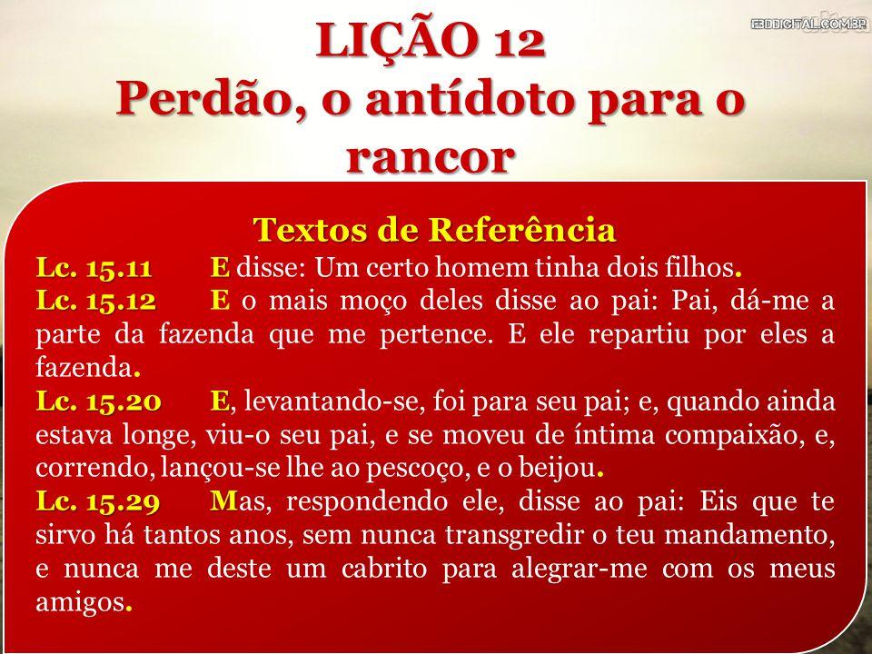Textos de Referência Lc. 15.11E Lc. 15.11E disse: Um certo homem tinha dois filhos. Lc. 15.12 Lc. 15.12E o mais moço deles disse ao pai: Pai, dá-me a