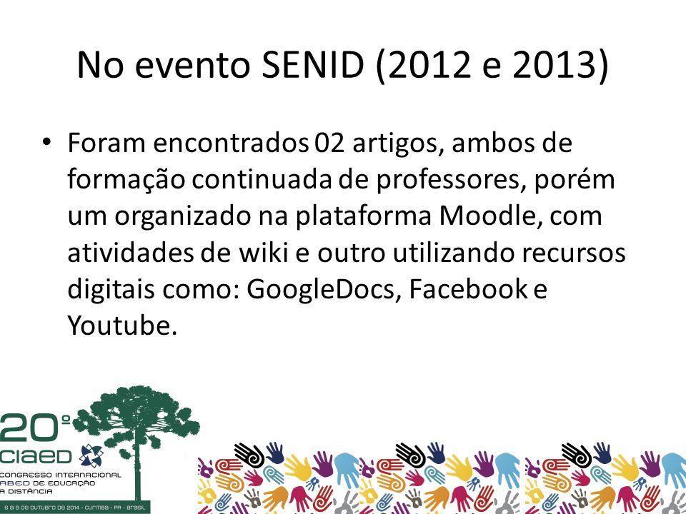No evento SENID (2012 e 2013) Foram encontrados 02 artigos, ambos de formação continuada de professores, porém um organizado na plataforma Moodle, com atividades de wiki e outro utilizando recursos digitais como: GoogleDocs, Facebook e Youtube.
