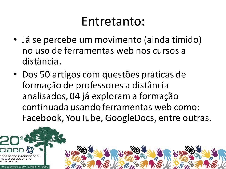 Entretanto: Já se percebe um movimento (ainda tímido) no uso de ferramentas web nos cursos a distância.