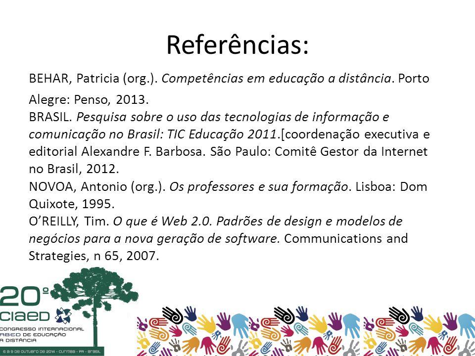 Referências: BEHAR, Patricia (org.). Competências em educação a distância.