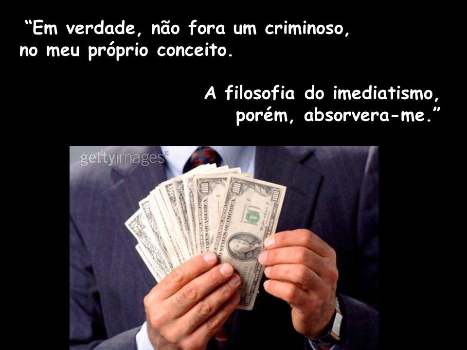 Em verdade, não fora um criminoso, no meu próprio conceito.