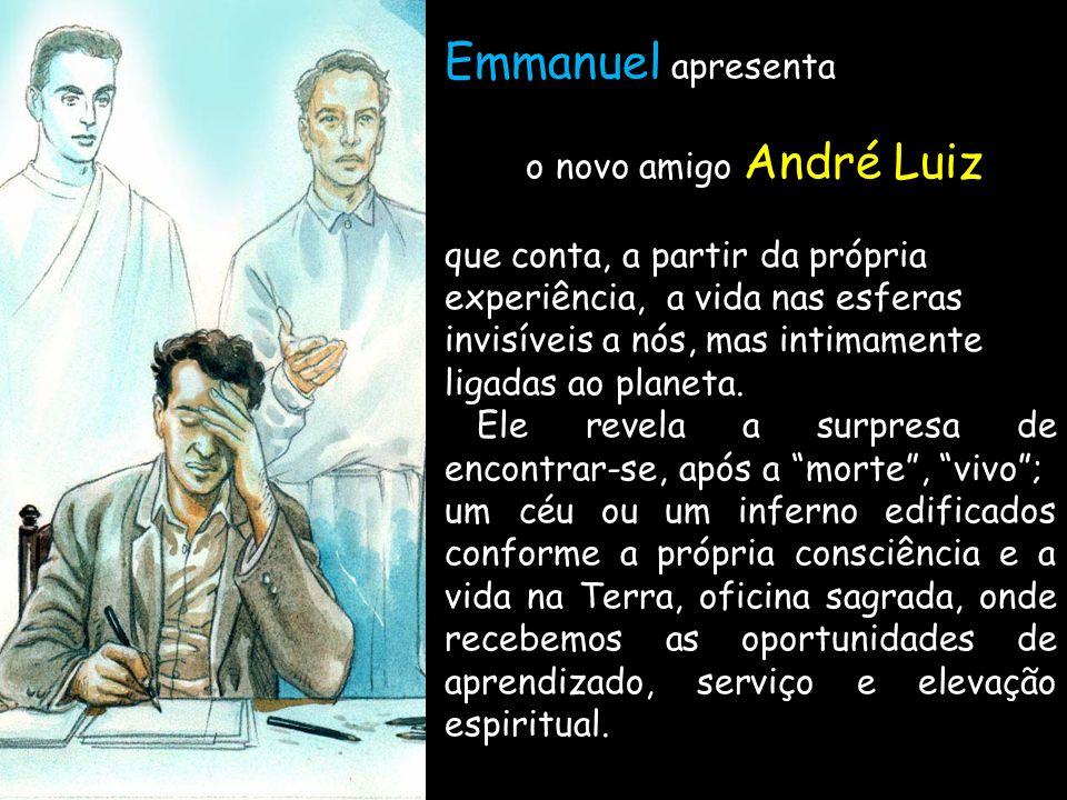 2 Emmanuel apresenta o novo amigo André Luiz que conta, a partir da própria experiência, a vida nas esferas invisíveis a nós, mas intimamente ligadas ao planeta.