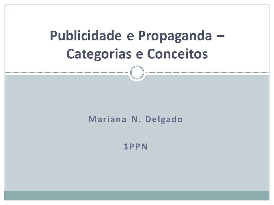 Mariana N. Delgado 1PPN Publicidade e Propaganda – Categorias e Conceitos