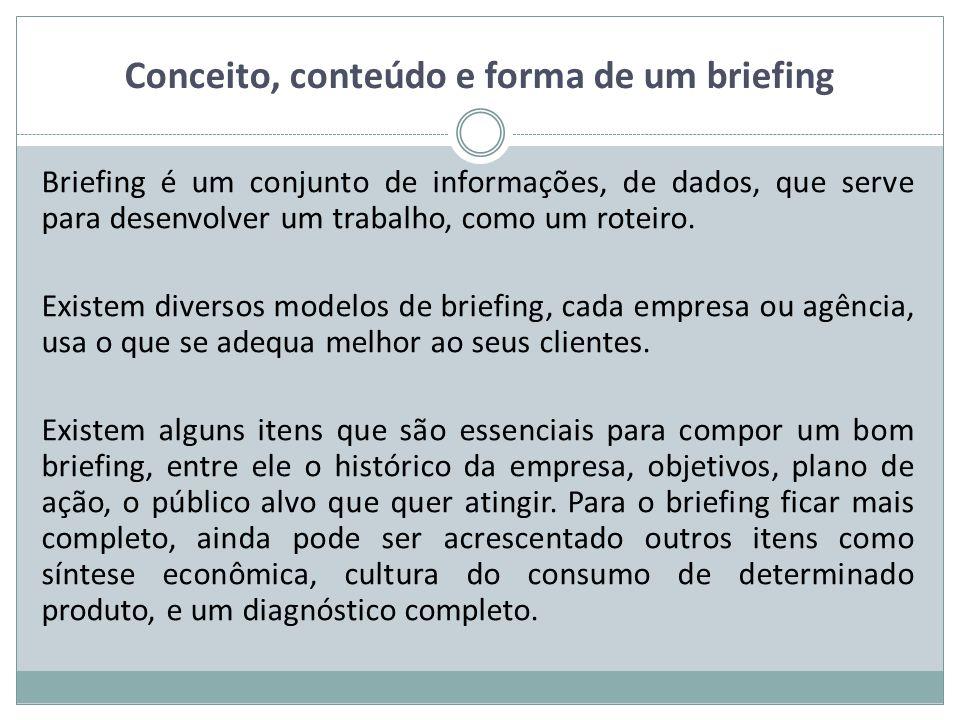 Conceito, conteúdo e forma de um briefing Briefing é um conjunto de informações, de dados, que serve para desenvolver um trabalho, como um roteiro.