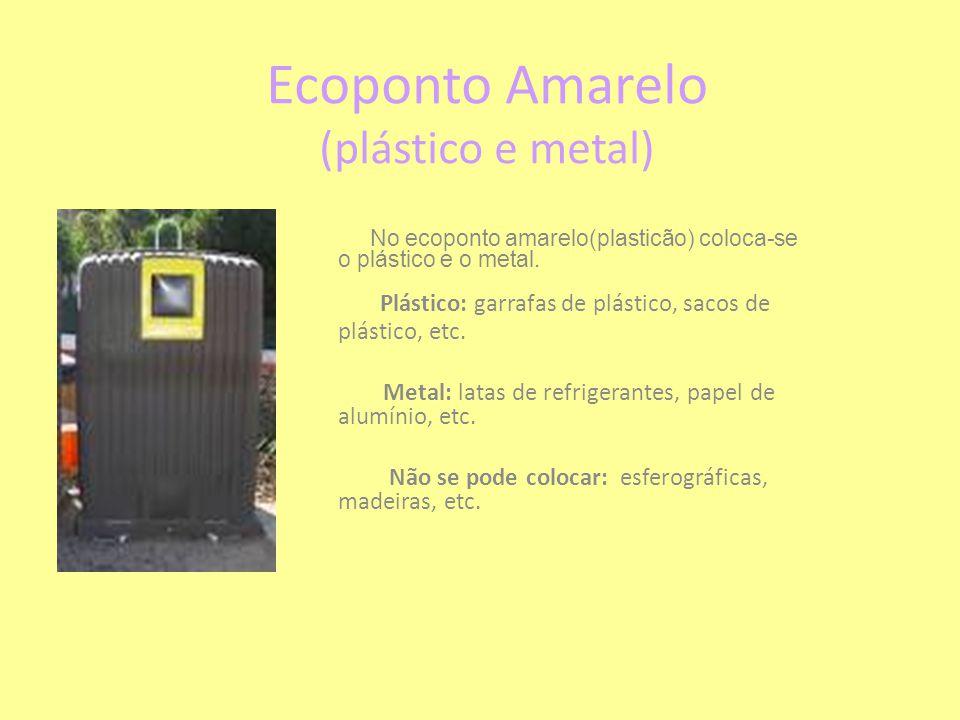 Ecoponto Amarelo (plástico e metal) No ecoponto amarelo(plasticão) coloca-se o plástico e o metal. Plástico: garrafas de plástico, sacos de plástico,