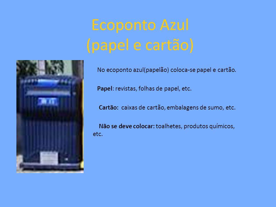 Ecoponto Azul (papel e cartão) No ecoponto azul(papelão) coloca-se papel e cartão. Papel: revistas, folhas de papel, etc. Cartão: caixas de cartão, em