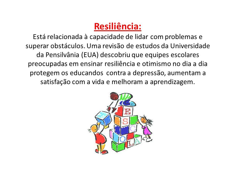 Resiliência: Está relacionada à capacidade de lidar com problemas e superar obstáculos. Uma revisão de estudos da Universidade da Pensilvânia (EUA) de