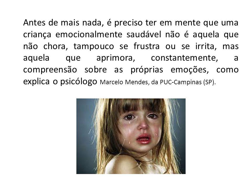 Antes de mais nada, é preciso ter em mente que uma criança emocionalmente saudável não é aquela que não chora, tampouco se frustra ou se irrita, mas a