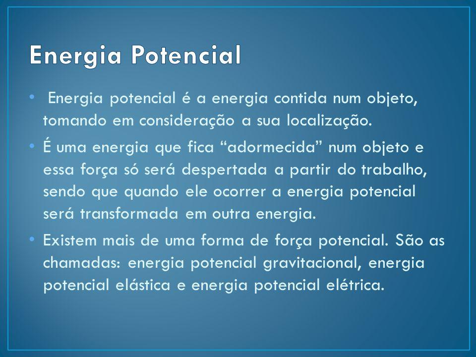"""Energia potencial é a energia contida num objeto, tomando em consideração a sua localização. É uma energia que fica """"adormecida"""" num objeto e essa for"""