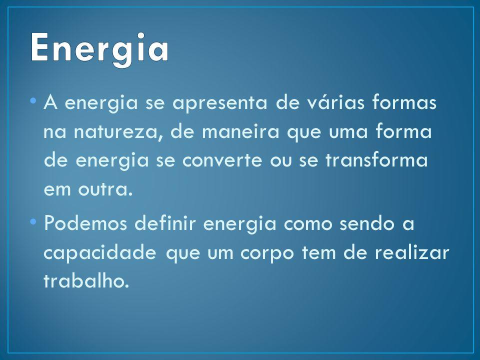 A energia se apresenta de várias formas na natureza, de maneira que uma forma de energia se converte ou se transforma em outra. Podemos definir energi