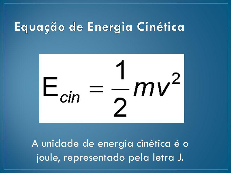A unidade de energia cinética é o joule, representado pela letra J.