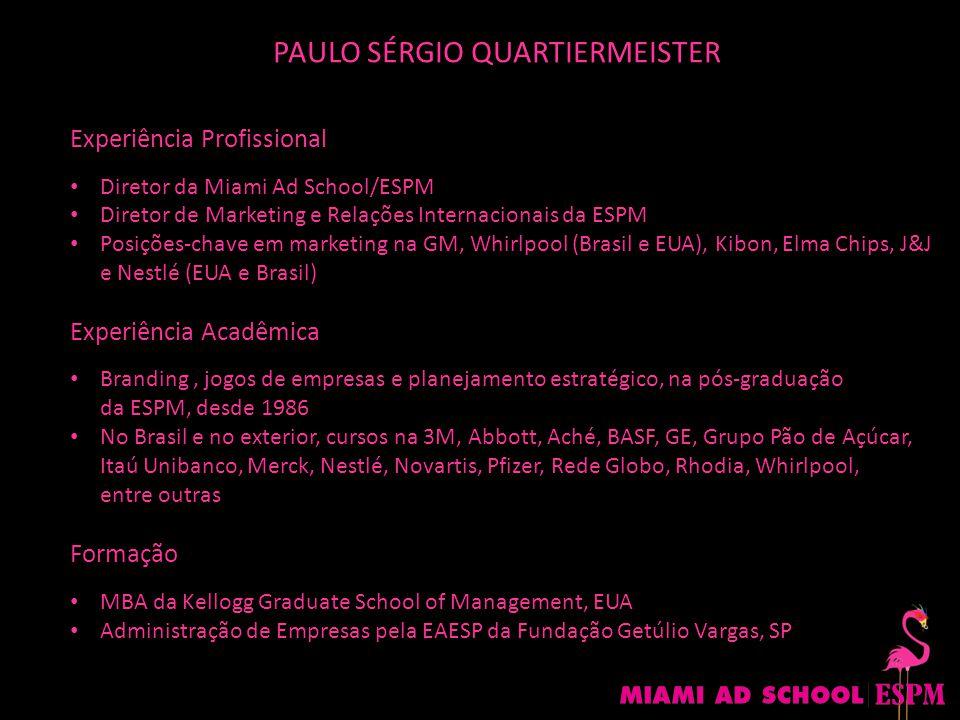 PAULO SÉRGIO QUARTIERMEISTER Experiência Profissional Diretor da Miami Ad School/ESPM Diretor de Marketing e Relações Internacionais da ESPM Posições-