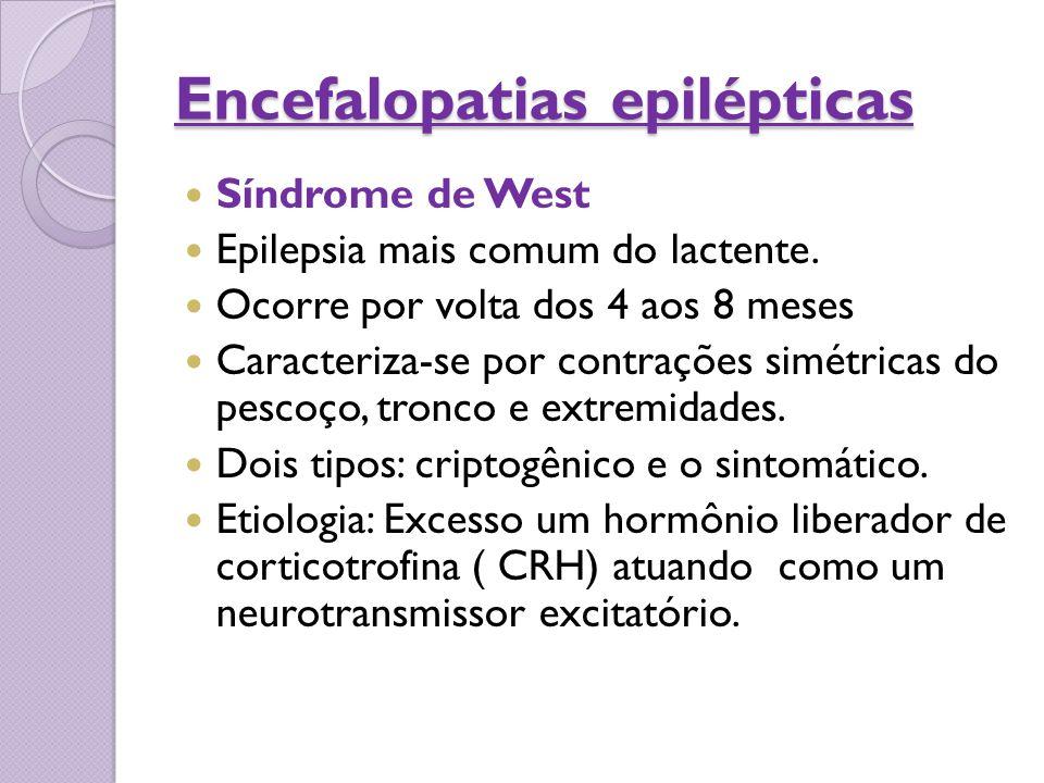 Encefalopatias epilépticas Síndrome de West Epilepsia mais comum do lactente. Ocorre por volta dos 4 aos 8 meses Caracteriza-se por contrações simétri