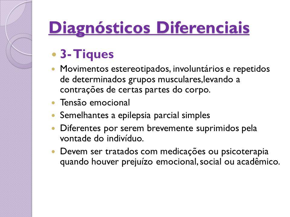 Diagnósticos Diferenciais 3- Tiques Movimentos estereotipados, involuntários e repetidos de determinados grupos musculares,levando a contrações de cer