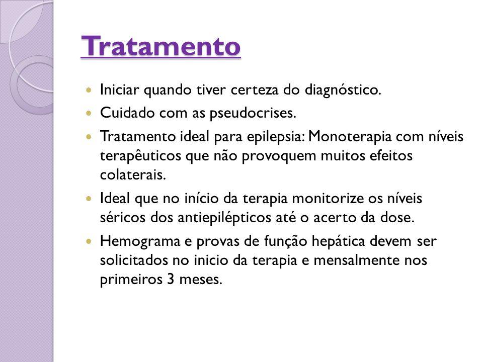 Tratamento Iniciar quando tiver certeza do diagnóstico. Cuidado com as pseudocrises. Tratamento ideal para epilepsia: Monoterapia com níveis terapêuti