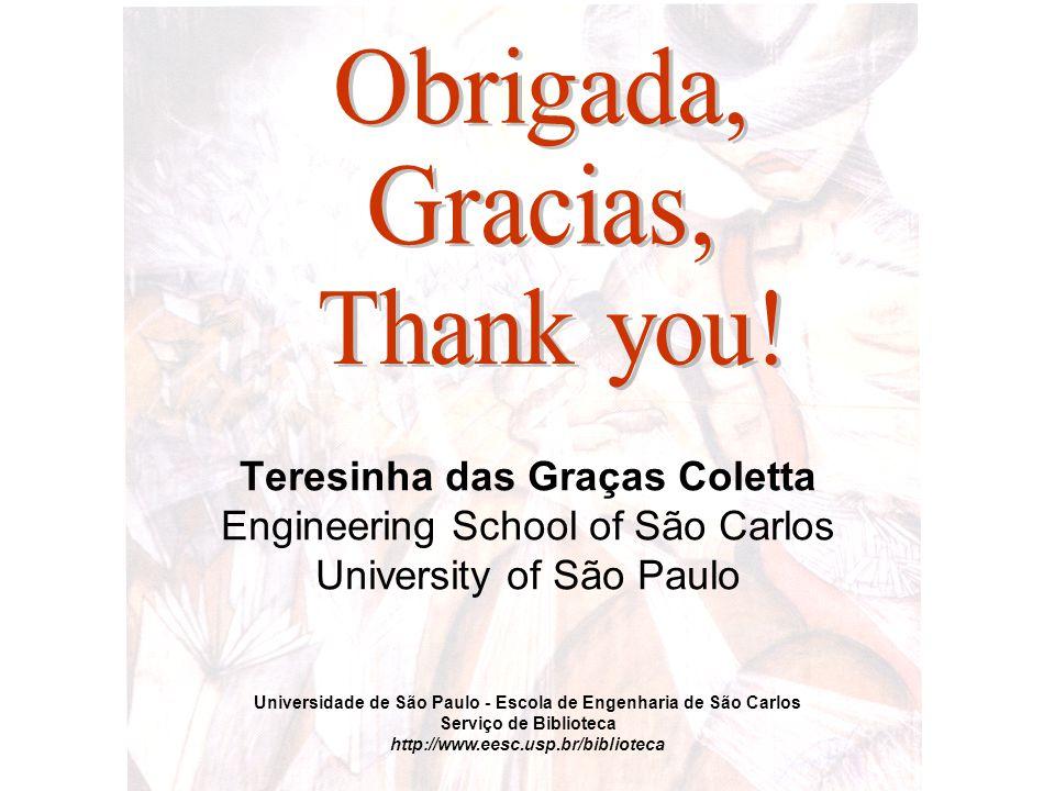 Universidade de São Paulo - Escola de Engenharia de São Carlos Serviço de Biblioteca http://www.eesc.usp.br/biblioteca Teresinha das Graças Coletta Engineering School of São Carlos University of São Paulo