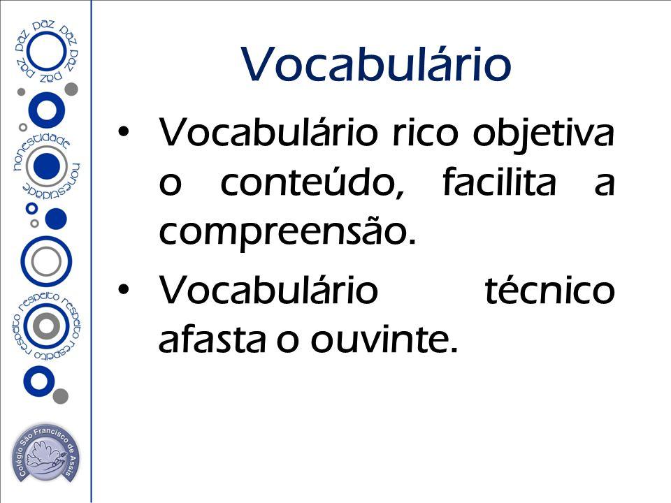 Vocabulário rico objetiva o conteúdo, facilita a compreensão. Vocabulário técnico afasta o ouvinte. Vocabulário