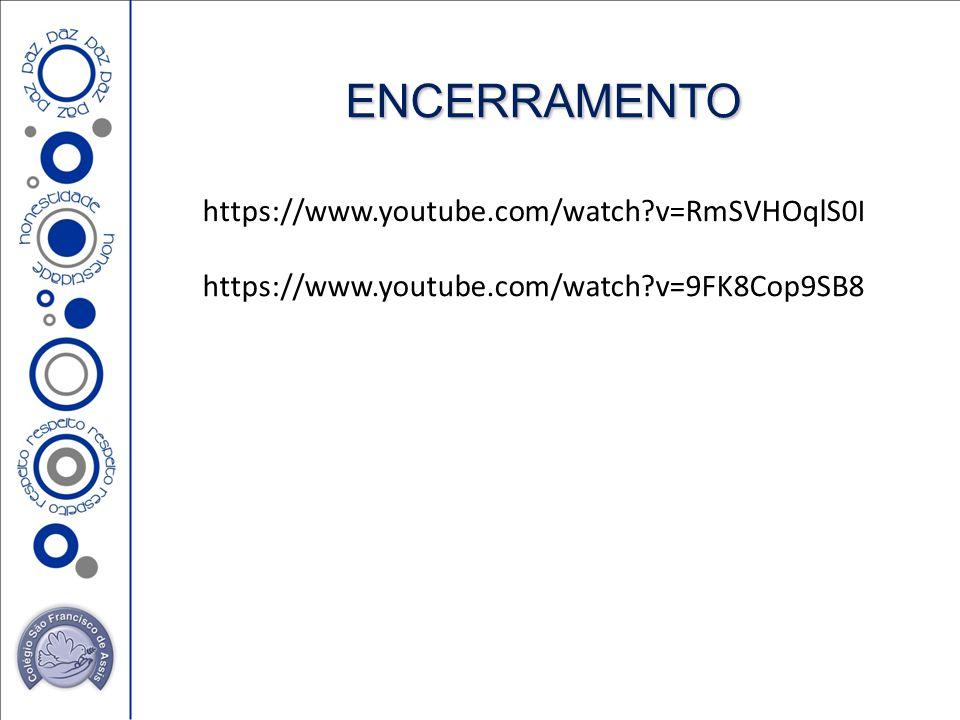 ENCERRAMENTO https://www.youtube.com/watch?v=RmSVHOqlS0I https://www.youtube.com/watch?v=9FK8Cop9SB8