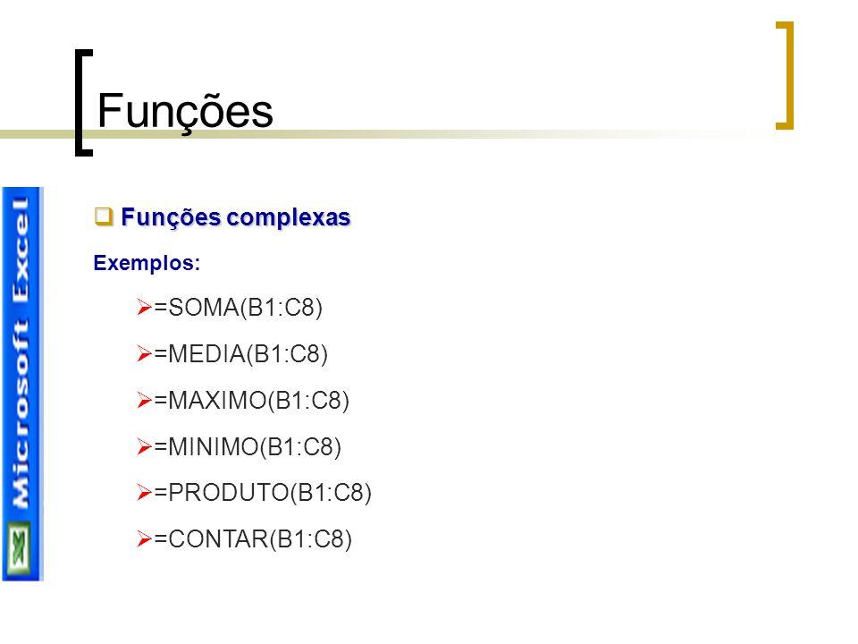 Funções  Funções complexas Exemplos:  =SOMA(B1:C8)  =MEDIA(B1:C8)  =MAXIMO(B1:C8)  =MINIMO(B1:C8)  =PRODUTO(B1:C8)  =CONTAR(B1:C8)