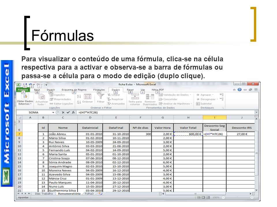 Fórmulas Para visualizar o conteúdo de uma fórmula, clica-se na célula respectiva para a activar e observa-se a barra de fórmulas ou passa-se a célula