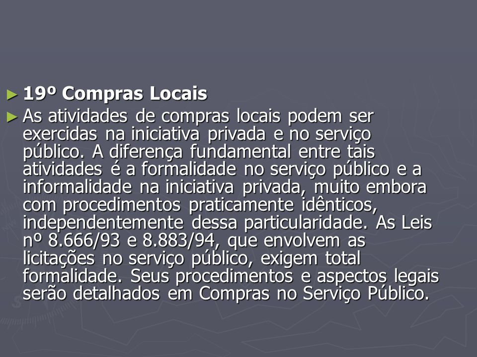 ► 19º Compras Locais ► As atividades de compras locais podem ser exercidas na iniciativa privada e no serviço público.