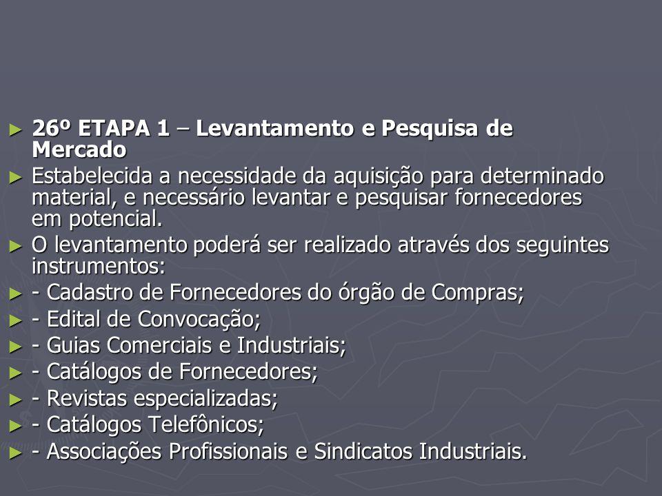 ► 26º ETAPA 1 – Levantamento e Pesquisa de Mercado ► Estabelecida a necessidade da aquisição para determinado material, e necessário levantar e pesquisar fornecedores em potencial.
