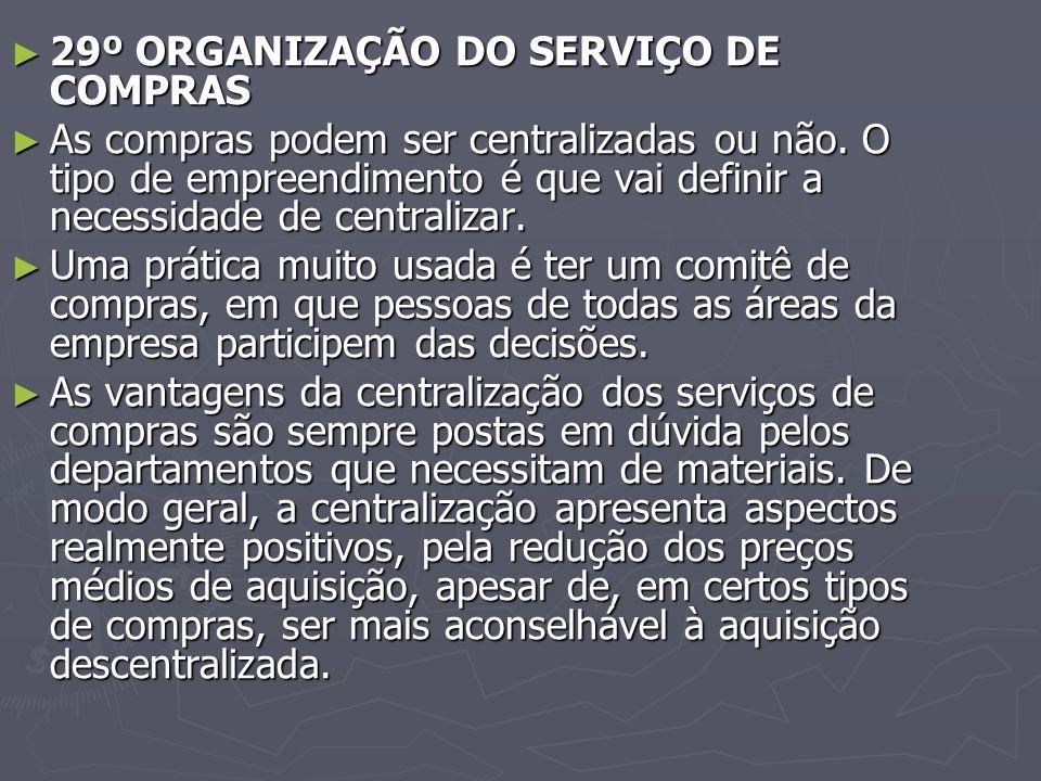 ► 29º ORGANIZAÇÃO DO SERVIÇO DE COMPRAS ► As compras podem ser centralizadas ou não.