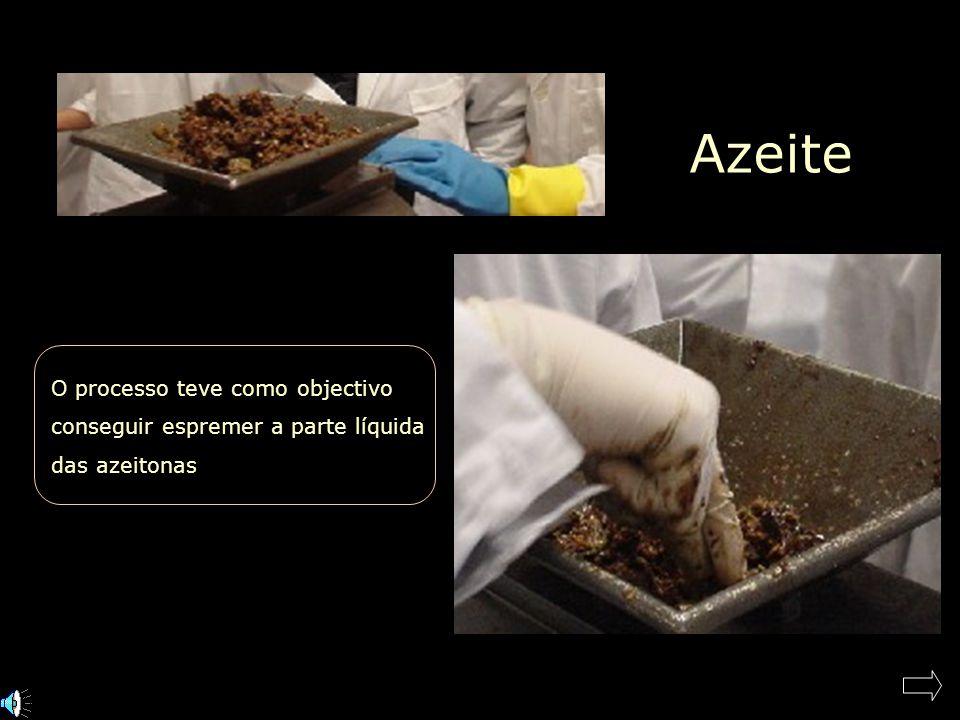 Azeite O processo teve como objectivo conseguir espremer a parte líquida das azeitonas